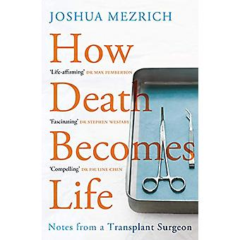 How Death Becomes Life - Notes from a Transplant Surgeon by Joshua Mez