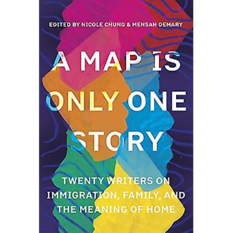 Map Is Only One Story - Twenty Writers on Immigration - Family - and t