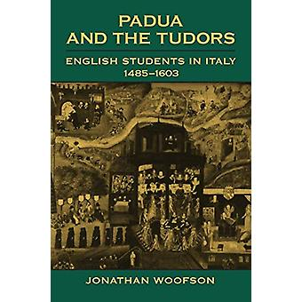 Padoue and the Tudors - English Students in Italy - 1485-1603 par Jonath