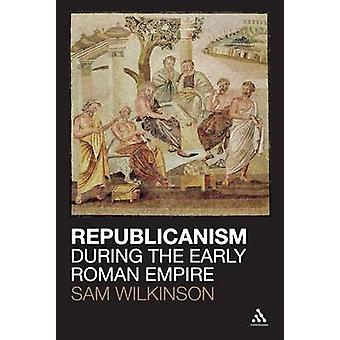 Republicanism During the Early Roman Empire by Sam Wilkinson