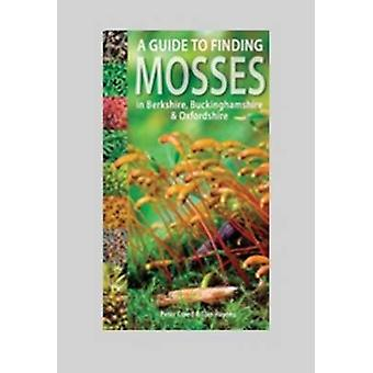 A Guide to Finding Mosses in Berkshire Buckinghamshire and Oxfordshire by Creed & PeterHaynes & Tom