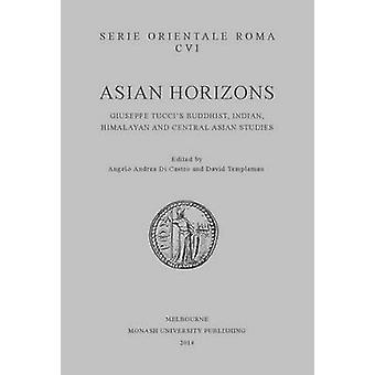 Asian Horizons - Giuseppe Tucci's Buddhist - Indian - Himalayan and Ce