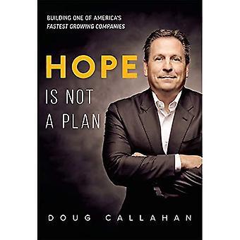 Håb er ikke en plan: Opbygning af en af Amerika's hurtigst voksende virksomheder