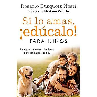 Si Lo Amas, Educalo. Para Ninos (Edicion Actualizada) / If You Love Them, Educate Them! for Kids (Updated Edition)