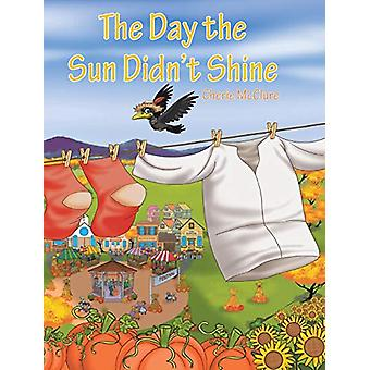 The Day the Sun Didn't Shine by Cherie McClure - 9781640033931 Book
