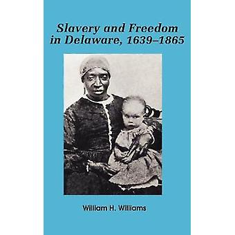Slavery and Freedom in Delaware 1639-1865
