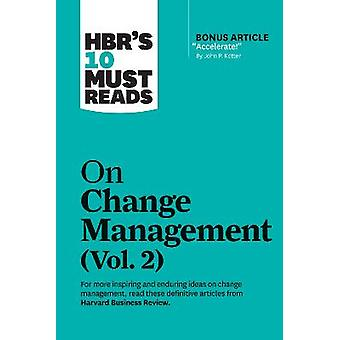HBR's 10 Must Reads on Change Management Vol 2 with bonus article Accelerate by John P Kotter