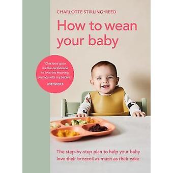 Hoe je je baby kunt spenen Het stiefbystep-plan om je baby te helpen net zoveel van hun broccoli te houden als van hun cake