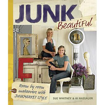 Junk Beautiful Room by Room Makeovers with Junkmarket Style by Sue WhitneyKi Nassauer