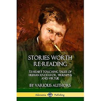 Stories Worth Re-Reading: 72 Heart Touching Tales of� Human Endeavor, Triumphs and Virtue