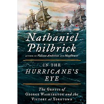In the Hurricanes Eye  The Genius of George Washington and the Victory at Yorktown by Nathaniel Philbrick