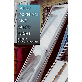 Good Morning and Good Night Illinois Poetry Series by David Wagoner