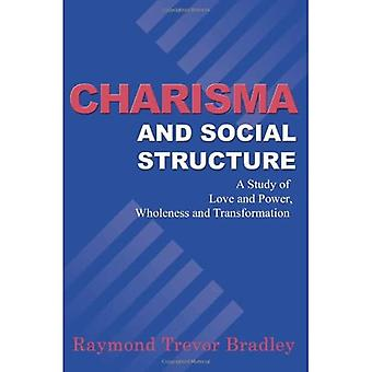 Charisma and Social Structure: A Study of Love and Power, Wholeness and Transformation