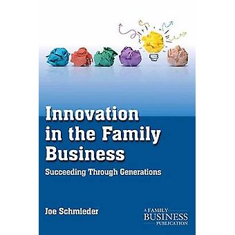 Innovation in the Family Business - Succeeding Through Generations by