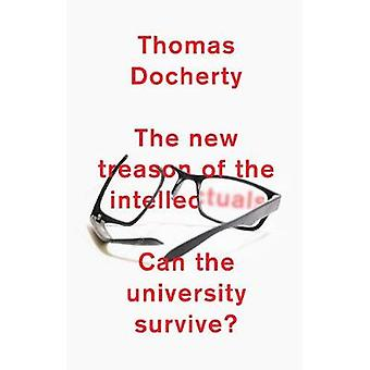 The New Treason of the Intellectuals - Can the University Survive? by