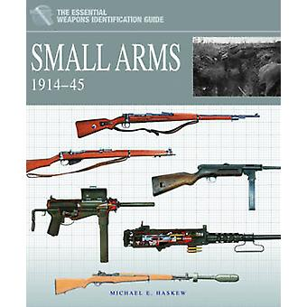 Small Arms 1914-1945 - 1914 - 1945 by Michael E. Haskew - 978190827375