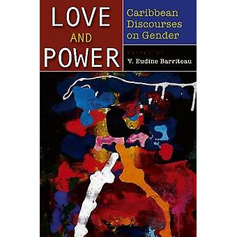 Love and Power - Caribbean Discourses on Gender by V. Eudine Barriteau