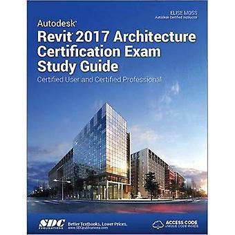 Autodesk Revit 2017 Architecture Certification Exam Study Guide (Including unique access code)