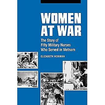 Frauen im Krieg: die Geschichte von fünfzig militärische Krankenschwestern, die in Vietnam (Studies in Gesundheit, Krankheit & Caregiving) serviert