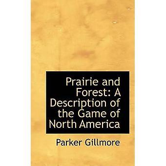 Prærien og skog en beskrivelse av spillet i Nord-Amerika av Gillmore & Parker