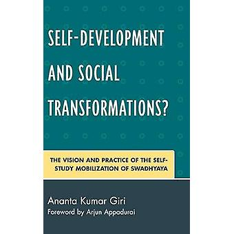 SelfDevelopment and Social Transformations The Vision and Practice of the SelfStudy Mobilization of Swadhyaya by Giri & Ananta Kumar