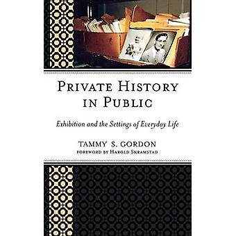 Private History in Public Exhibition and the Settings of Everyday Life by Gordon & Tammy S.