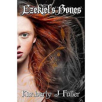 Ezekiels Bones by Fuller & Kimberly J
