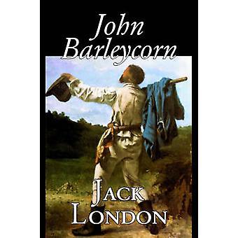 John Barleycorn by Jack London Fiction Classics by London & Jack