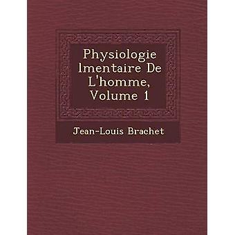 Lmentaire Physiologie De Lhomme Volume 1 por Brachet & JeanLouis