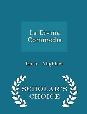 La Divina Commedia  Scholars Choice Edition by Alighieri & Dante