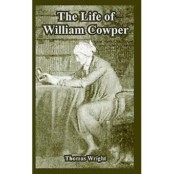 Life of William Cowper The by Wright & Thomas