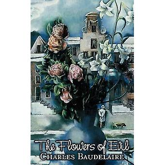 The Flowers of Evil by Charles P. Baudelaire Poetry European French by Baudelaire & Charles P.