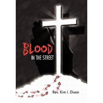 Blood in the Street by Dixon & Rev Kim I.