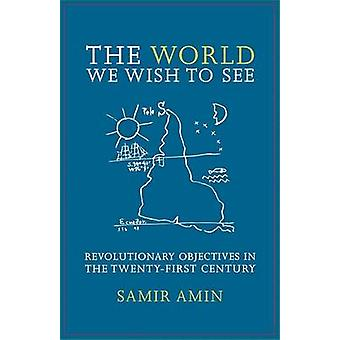 The World We Wish to See Revolutionary Objectives in the TwentyFirst Century by Amin & Samir