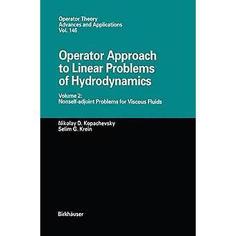 Operator Approach to Linear Problems of Hydrodynamics  Volume 2 Nonselfadjoint Problems for Viscous Fluids by Kopachevsky & Nikolay D.