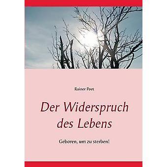 Der Widerspruch des LebensGeboren um zu sterben by Poet & Rainer