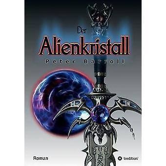 Der Alienkristall von Barroll & Peter