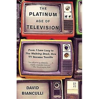 The Platinum Age of Television - From I Love Lucy to the Walking Dead