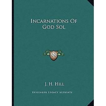 Incarnations of God Sol by J H Hill - 9781163025345 Book