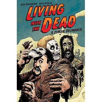 Living with the Dead - A Zombie Bromance (2nd New edition) by Richard