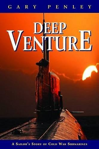 Deep Venture - A Sailor's Story of Cold War Submarines by Gary Penley