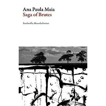 Saga of Brutes by Ana Paula Maia - Alexandra Joy Forman - 97816289714