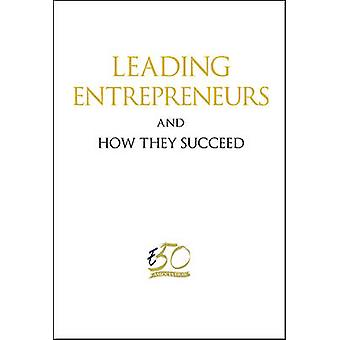 Leading Entrepreneurs and How They Succeed by Enterprise 50 Associati