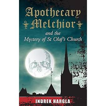 Apothecary Melchior and the Mystery of St Olaf's Church by Indrek Har
