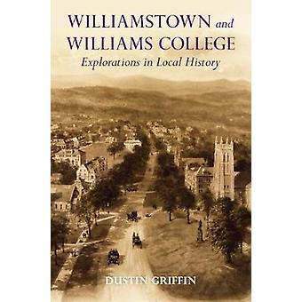 Williamstown and Williams College - Explorations in Local History by W