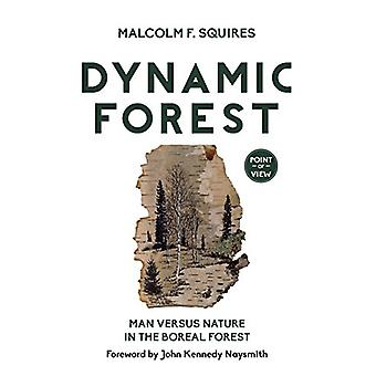 Dynamic Forest - Man Versus Nature in the Boreal Forest by Malcolm F.