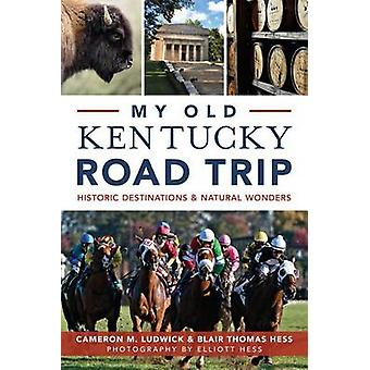 My Old Kentucky Road Trip - - Historic Destinations & Natural Wonders b