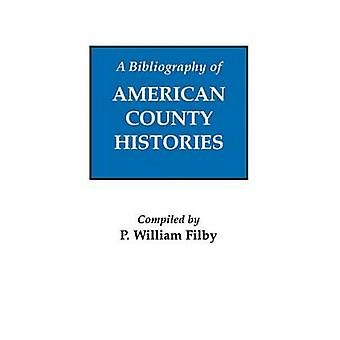 A Bibliography of American County Histories by Filby & P. William