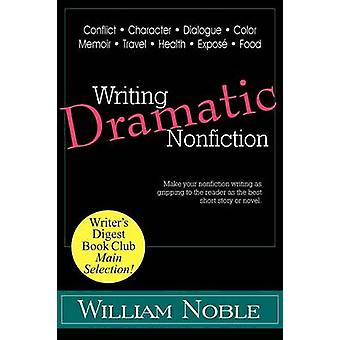 Writing Dramatic Nonfiction by Noble & William