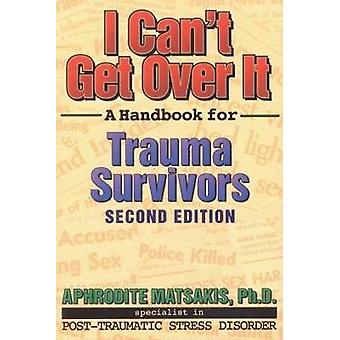 I Cant Get Over It 2nd Ed  A Handbook for Trauma Survivors by Aphrodite Matsakis